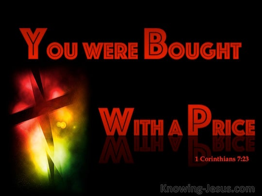 1 Corinthians 7 23 You Were Bought With A Price Do Not Become Slaves Of Men