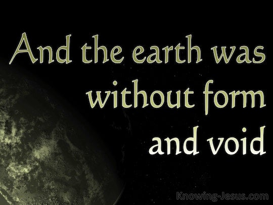 Genesis 1:2 The earth was formless and void, and darkness ...