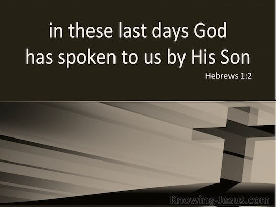 Hebrews 1 2 In These Last Days Has Spoken To Us In His Son
