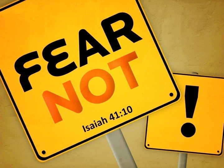isaiah 4110 do not fear for i am with you do not