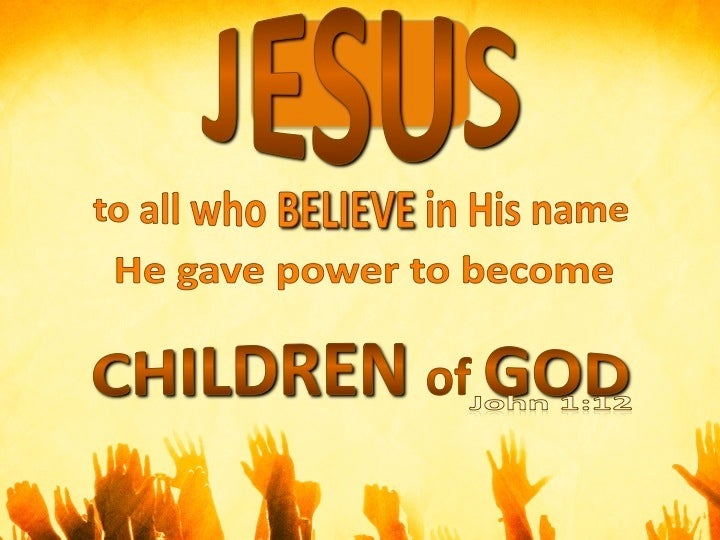 John 1:12 But as many as received Him, to them He gave the right ...