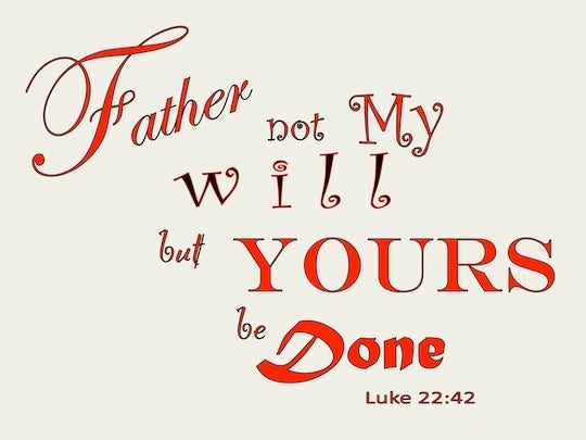 """Luke 22:42 saying, """"Father, if You are willing, remove this cup ..."""