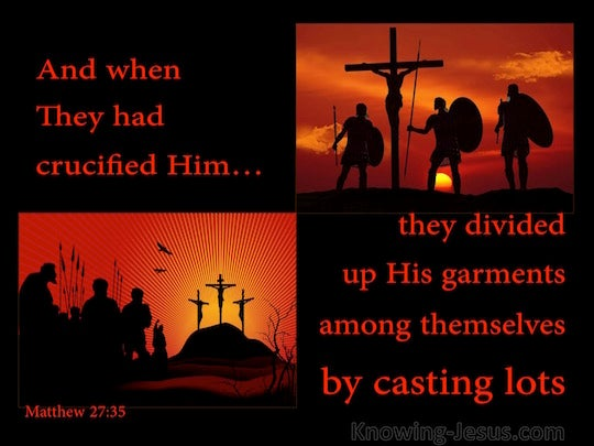 Matthew 27:35 And when they had crucified Him, they divided up His ...