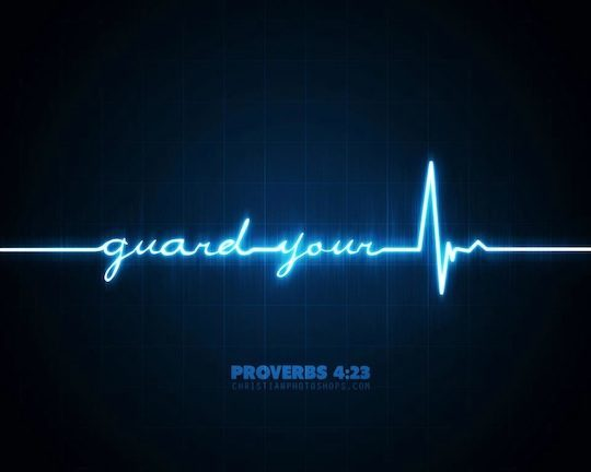 Proverbs 4:23 Watch over your heart with all diligence, For
